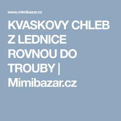 KVASKOVY CHLEB Z LEDNICE ROVNOU DO TROUBY | Mimibazar.cz