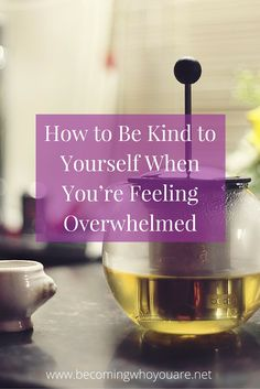 Ever have days like this? Click to read more about how to be kind to yourself when you're feeling overwhelmed | www.becomingwhoyouare.net