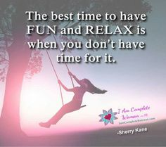 The best time to have fun and relax... https://www.facebook.com/IAmCompleteWoman