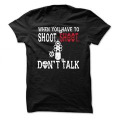 When you have to shoot shoot Don't talk T Shirts, Hoodies. Check price ==► https://www.sunfrog.com/Movies/When-you-have-to-shoot--shoot--dont-talk-Black-Guys.html?41382 $21.99