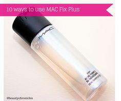 Beauty Chronicles: 10 ways to use MAC Fix plus