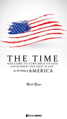 """""""The Time has come to turn back to GOD and reassert our trust in HIM for the healing of AMERICA"""" - Ronald Reagan"""