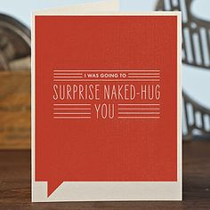I was going to surprise naked-hug youInside: But someone told me you preferred thank you cards.    Frank & Funny is a groundbreaking new line of humorous cards written by road-tested, professional stand-up comedians. $3
