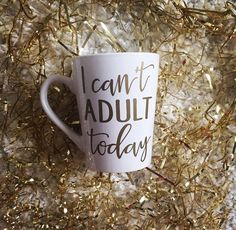 I Can't Adult Today // Gold Vinyl Coffee Mug // Funny Coffee Mug // Calligraphy Mug by cmorrisdesigns on Etsy https://www.etsy.com/listing/259853114/i-cant-adult-today-gold-vinyl-coffee-mug