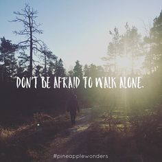 Don't be afraid to walk alone. #life #quotes #courage #walk #alone #independent #beautiful #words #finland #forrest #pineapplewonders