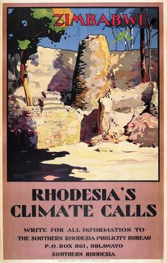 Zimbabwe, Rhodesia's Climate Calls (picture showing Great Zimbabwe) Retro Poster, Poster Ads, Vintage Travel Posters, Vintage Ads, Railway Posters, Travel Images, African History, New Travel, Africa Travel