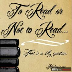 """""""To Read or Not to Read ... That is a silly question."""" FROM: http://media-cache-ak0.pinimg.com/originals/25/f4/a0/25f4a0701c4b11e405ba1f72a4a60ae5.jpg"""