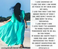 """I like growing up and becoming more """"Me"""" - finding who the real """"Me"""" is and doing all I can to enable that woman to reach her potential. Make Me Happy, Happy Life, Positive Mental Health, Got Quotes, I Care, My Way, Growing Up, Inspirational Quotes, How To Plan"""