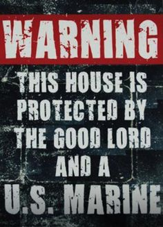 "Love This Quote ""Warning This House Is Protected By The Good Lord And A U.S…"