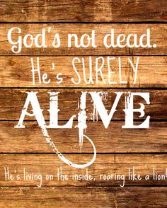 """""""My God's not dead, He's SURELY ALIVE! He's living on the inside roaring like a LION!""""  Etsy prints by LifeWithWaves - www.lifewithwaves.wordpress.com  Want custom prints made? Send us an email - we can make it all!"""