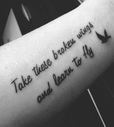 -Toma estas alas rotas y aprende a volar – Take this broken wings and learn to fly. #Tattoo #Tatuajes #Frases