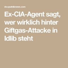 Ex-CIA-Agent sagt, wer wirklich hinter Giftgas-Attacke in Idlib steht