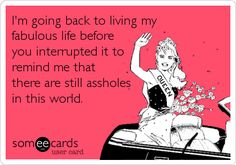 breakup ecards, asshole ecards, quotes assholes, funni, asshole quotes, interrupt, remind, fabul life