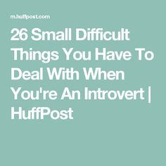 26 Small Difficult Things You Have To Deal With When You're An Introvert | HuffPost