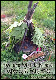 How (and Why) to Build a Teepee-Style Fairy House  |  manylittleblessings.com                                                                                                                                                                                 More