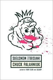 Invisible Monsters by Chuck Palahniuk........I love his work (Fight Club, Choke, Snuff, etc)