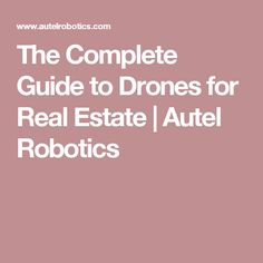 The Complete Guide to Drones for Real Estate   Autel Robotics
