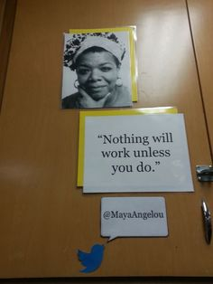 """nothing will work unless you do."" Maya Angelo - classroom quote"