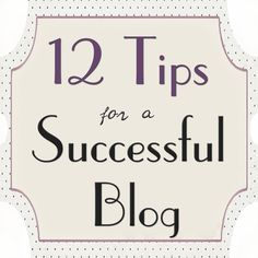 12 Tips for a Successful Blog
