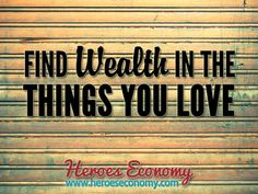 Find wealth in the things you love #quotes
