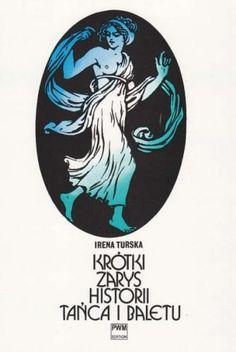 Irena Turska,                                                     Krótki Zarys Historii Tańca I Baletu