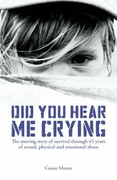Did You Hear Me Crying? (The Heartbreaking True Story of a Child Abused) - Child Abuse True Stories by Cassie Moore, http://www.amazon.com/dp/B00ADCAZ50/ref=cm_sw_r_pi_dp_98UArb1GYX8FR