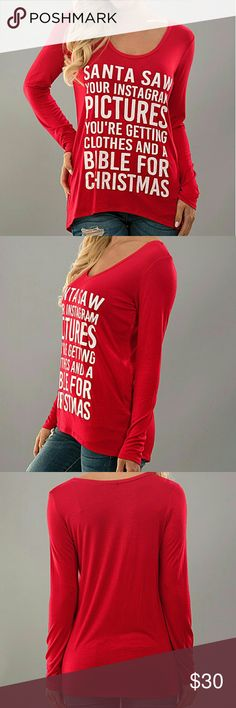 << Santa Saw Your Instagram Christmas Shirt > You're getting a clothes and a bible!  This funny tshirt is the best Christmas shirt yet! Light and loose for a comfortable fit. Fits true to size, with a loose fit.  96% Rayon, 4% Spandex  ?Price Firm, bundle for 10% off ?No Trades Boutique  Tops Tees - Long Sleeve