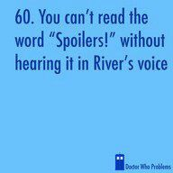 "I also say ""Spoilers!"" as often as I can in the right context, then giggle presently because of my reference."