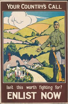 Your Country's Call - Isn't This Worth Fighting for? Enlist Now - World War I vintage poster featuring inviting soldier in front of lush and mountainous country village scene Ww1 Propaganda Posters, World War One, British Army, Military History, Vintage Posters, Posters Uk, Travel Posters, Wwii, Britain