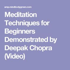 Meditation Techniques for Beginners Demonstrated by Deepak Chopra (Video)