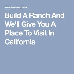 Build A Ranch And We'll Give You A Place To Visit In California