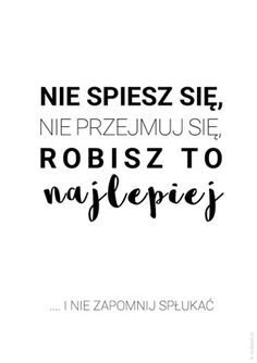 Nie spiesz się Happy Photos, Kitchen Art, Motto, Proverbs, Quotations, Texts, Humor, Motivation, Sayings