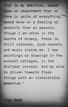 In the depths of misery, there is still harmony and music inside me... // Quote by Vincent Van Gogh