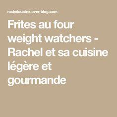 Frites au four weight watchers - Rachel et sa cuisine légère et gourmande