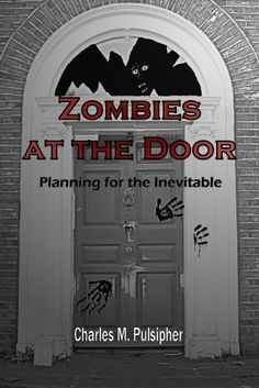 Zombies at the Door, Planning for the Inevitable by Charles M. Pulsipher. $1.99. Author: Charles M. Pulsipher. Publisher: Singular Books; 2 edition (August 18, 2011). 66 pages