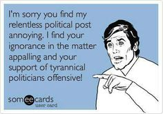 I actually find the political post VERY annoying; however, the level of ignorance is far more depressing!