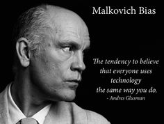 The Malkovich Bias - why designs fail with users. Stop designing for yourself!