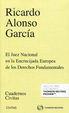 El juez nacional en la encrucijada europea de los derechos fundamentales / Ricardo Alonso García.    Cívitas, 2014.