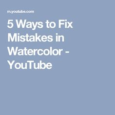 5 Ways to Fix Mistakes in Watercolor - YouTube