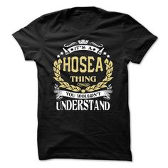 HOSEA .Its a HOSEA Thing You Wouldnt Understand - T Shirt, Hoodie, Hoodies, Year,Name, Birthday  #HOSEA. Get now ==> https://www.sunfrog.com/HOSEA-Its-a-HOSEA-Thing-You-Wouldnt-Understand--T-Shirt-Hoodie-Hoodies-YearName-Birthday-64575588-Guys.html?74430