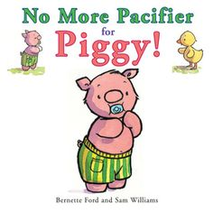 No More Pacifier for Piggy! by Bernette Ford