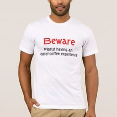 Florist Out of Coffee T-shirt