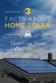 3 Facts About Home Solar That Can Save You Money #solar #earthday