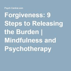 Forgiveness: 9 Steps to Releasing the Burden | Mindfulness and Psychotherapy