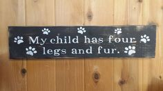 My Child Has Four Legs and Fur, Painted Wood Sign, Wood Wall Quotes, Dogs Quotes, Dog Lovers, Cat Quotes, Cat Lover,Animal Quotes,Paw Prints by RonisRescuedRelics on Etsy