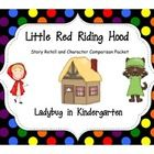 Red Riding Hood Unit is aligned with the Common Core Curriculum Maps and CCS for ELA and Math.  RL.K.3: With prompting and support, identify charac...