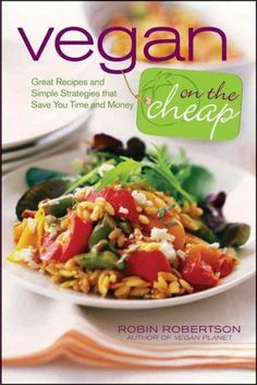 Vegan on the Cheap: Great Recipes and Simple Strategies That Save You Time and Money
