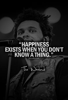 Happiness exists when you don't know a thing. -The Weeknd- Xo Song Lyric Quotes, Music Lyrics, The Weeknd Montreal, The Weeknd Memes, The Weeknd Quotes Tumblr, The Weeknd Tattoo, Exist Quotes, Abel The Weeknd, Lyrics Tumblr