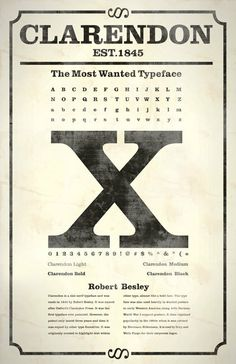 Clarendon (by Robert Besley) Type Specimen by Ron Gibbons, via Behance.   This poster is made to look like an old-fashioned wanted poster. Smart and creative. Found ways to make otherwise boring information interesting.