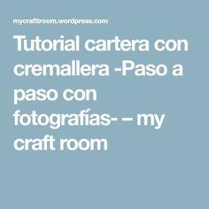 Tutorial cartera con cremallera -Paso a paso con fotografías- – my craft room